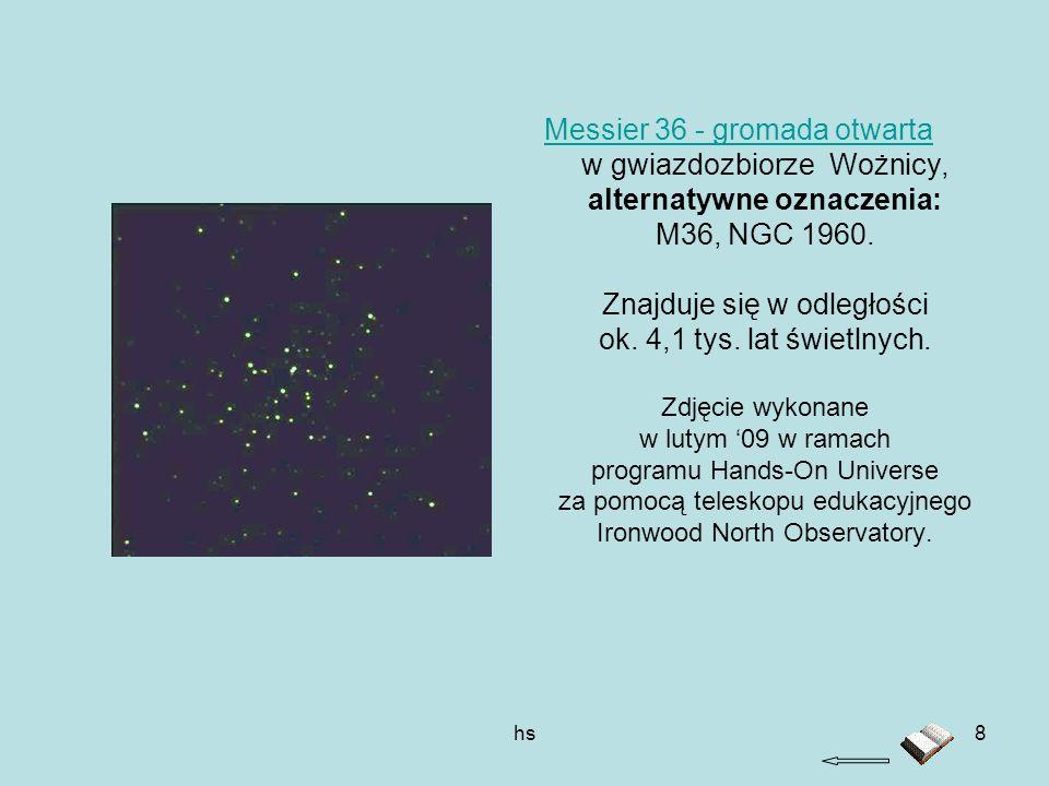 hs8 Messier 36 - gromada otwarta w gwiazdozbiorze Wożnicy, alternatywne oznaczenia: M36, NGC 1960. Znajduje się w odległości ok. 4,1 tys. lat świetlny
