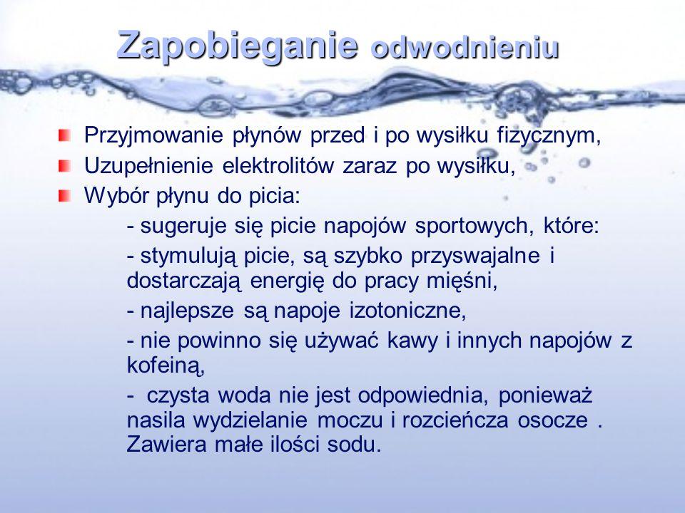 Zapobieganie odwodnieniu Przyjmowanie płynów przed i po wysiłku fizycznym, Uzupełnienie elektrolitów zaraz po wysiłku, Wybór płynu do picia: - sugeruj