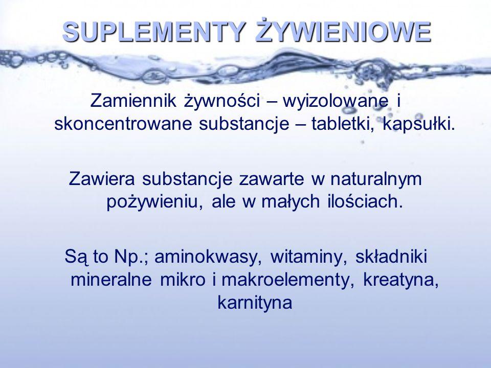 SUPLEMENTY ŻYWIENIOWE Zamiennik żywności – wyizolowane i skoncentrowane substancje – tabletki, kapsułki. Zawiera substancje zawarte w naturalnym pożyw