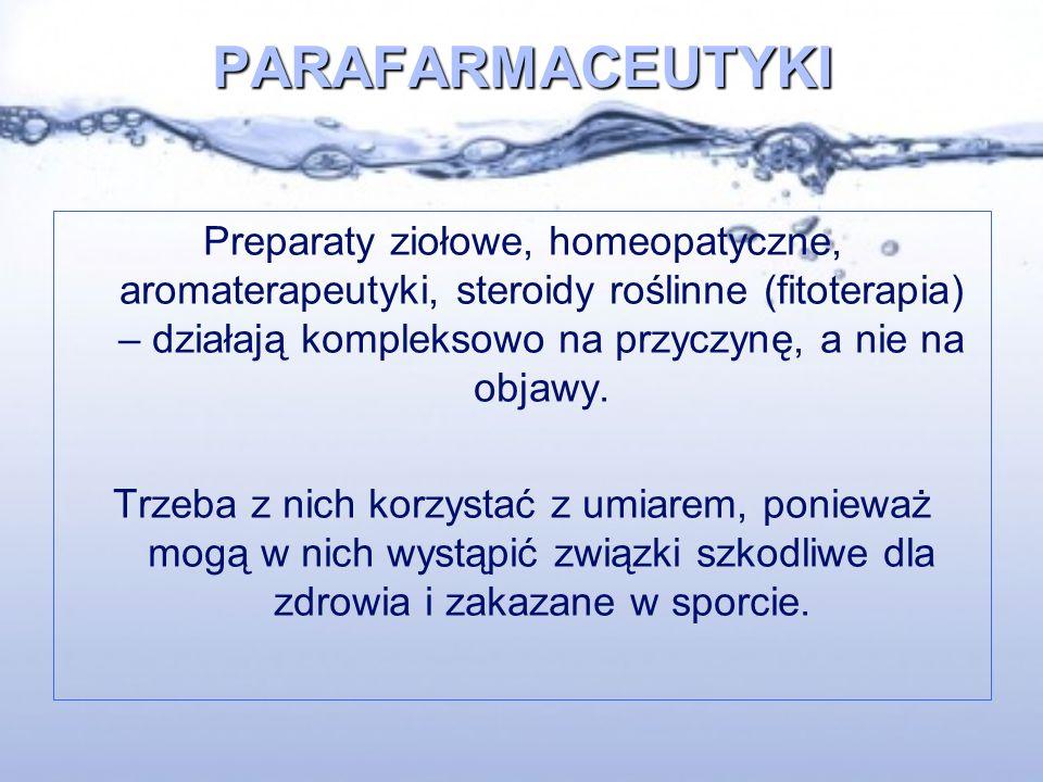 PARAFARMACEUTYKI Preparaty ziołowe, homeopatyczne, aromaterapeutyki, steroidy roślinne (fitoterapia) – działają kompleksowo na przyczynę, a nie na objawy.