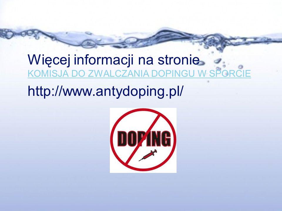 Więcej informacji na stronie KOMISJA DO ZWALCZANIA DOPINGU W SPORCIE KOMISJA DO ZWALCZANIA DOPINGU W SPORCIE http://www.antydoping.pl/