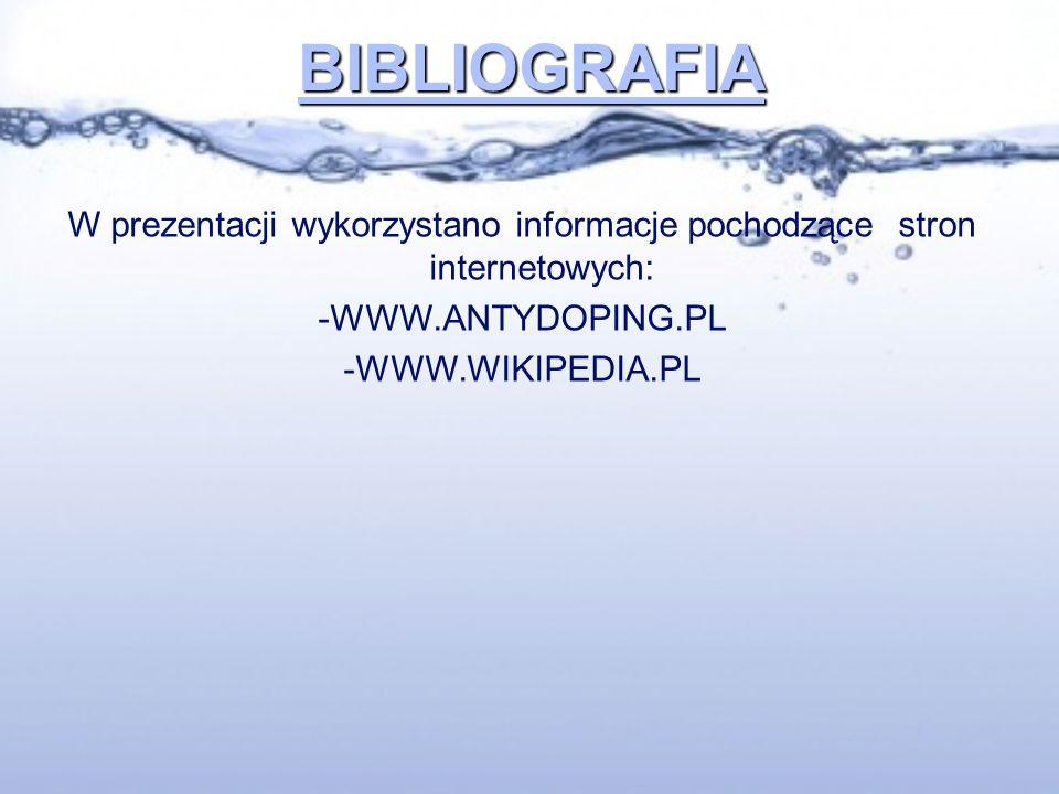 BIBLIOGRAFIA W prezentacji wykorzystano informacje pochodzące stron internetowych: -WWW.ANTYDOPING.PL -WWW.WIKIPEDIA.PL
