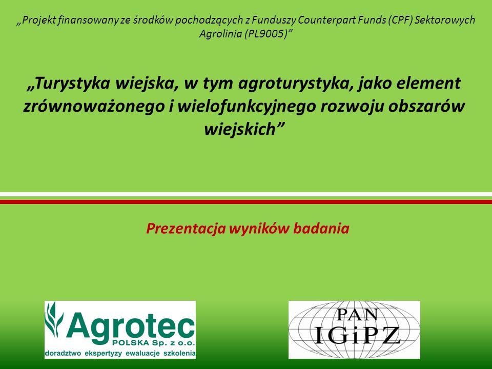Turystyka wiejska, w tym agroturystyka, jako element zrównoważonego i wielofunkcyjnego rozwoju obszarów wiejskich Prezentacja wyników badania Projekt