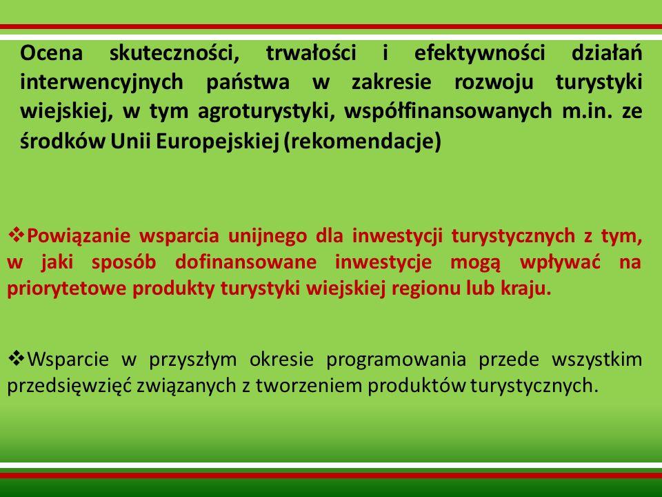 Ocena skuteczności, trwałości i efektywności działań interwencyjnych państwa w zakresie rozwoju turystyki wiejskiej, w tym agroturystyki, współfinanso