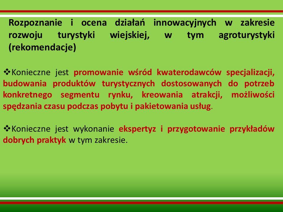 Rozpoznanie i ocena działań innowacyjnych w zakresie rozwoju turystyki wiejskiej, w tym agroturystyki (rekomendacje) Konieczne jest promowanie wśród k