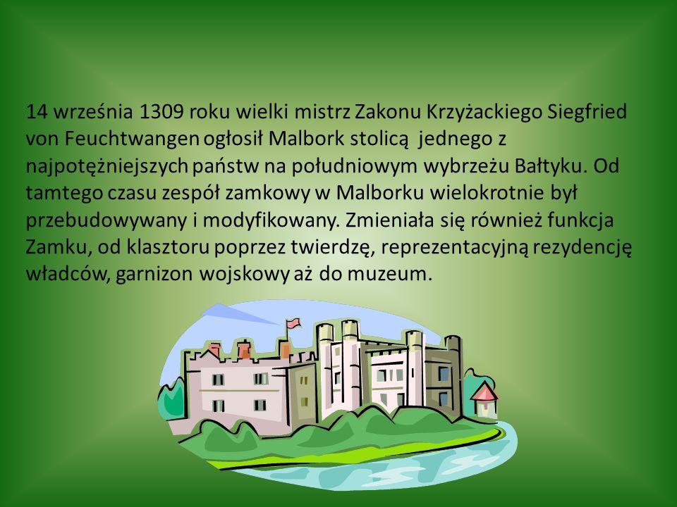14 września 1309 roku wielki mistrz Zakonu Krzyżackiego Siegfried von Feuchtwangen ogłosił Malbork stolicą jednego z najpotężniejszych państw na południowym wybrzeżu Bałtyku.