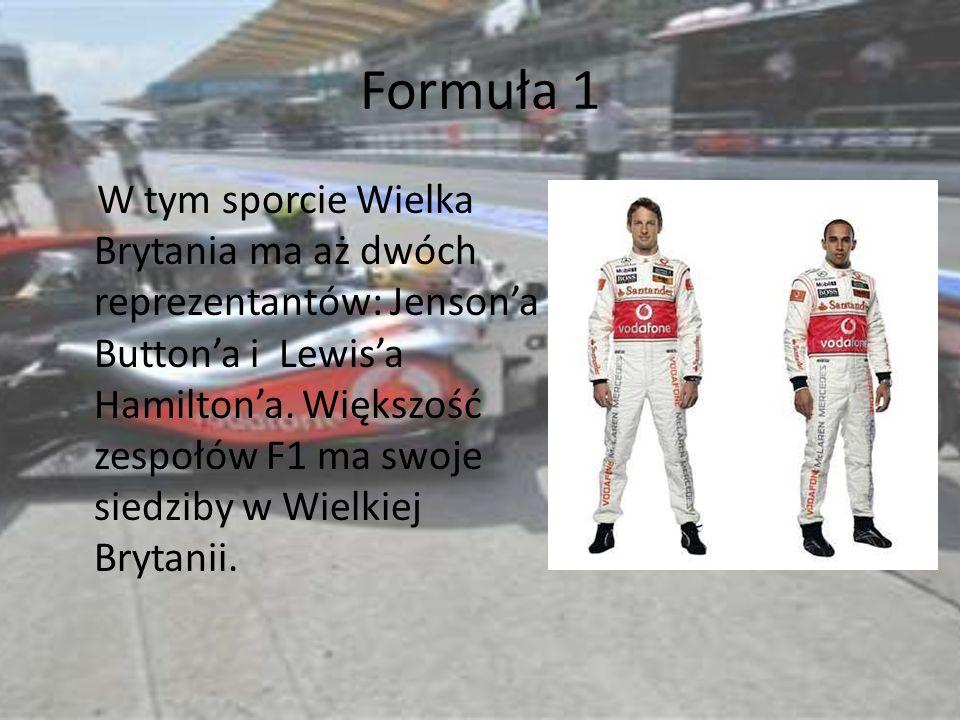 Formuła 1 W tym sporcie Wielka Brytania ma aż dwóch reprezentantów: Jensona Buttona i Lewisa Hamiltona. Większość zespołów F1 ma swoje siedziby w Wiel