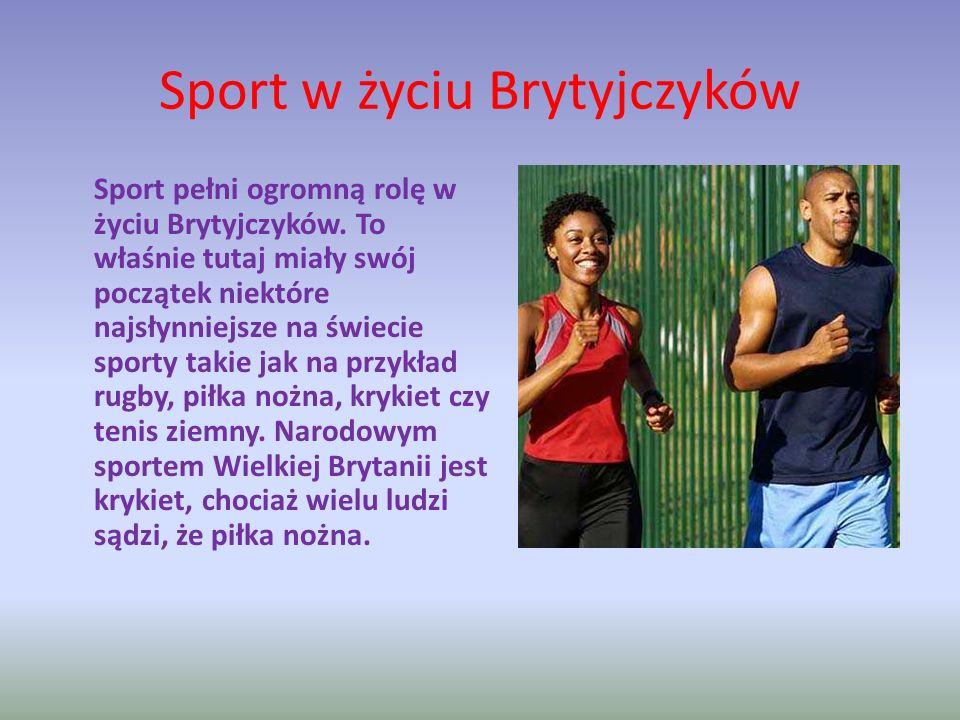 Sport w życiu Brytyjczyków Sport pełni ogromną rolę w życiu Brytyjczyków. To właśnie tutaj miały swój początek niektóre najsłynniejsze na świecie spor