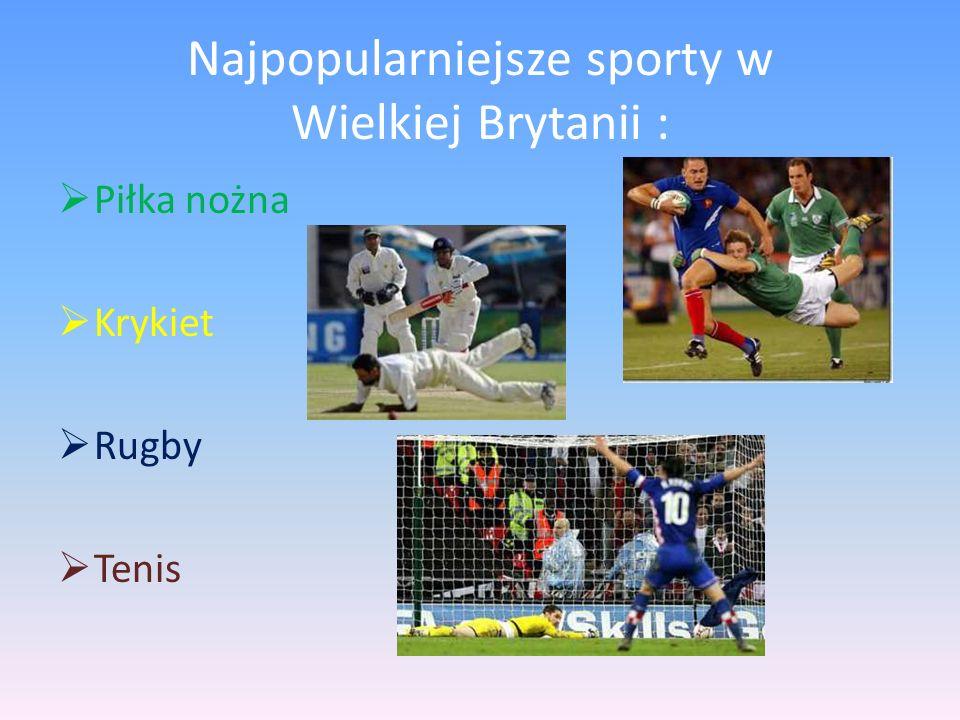 Najpopularniejsze sporty w Wielkiej Brytanii : Piłka nożna Krykiet Rugby Tenis
