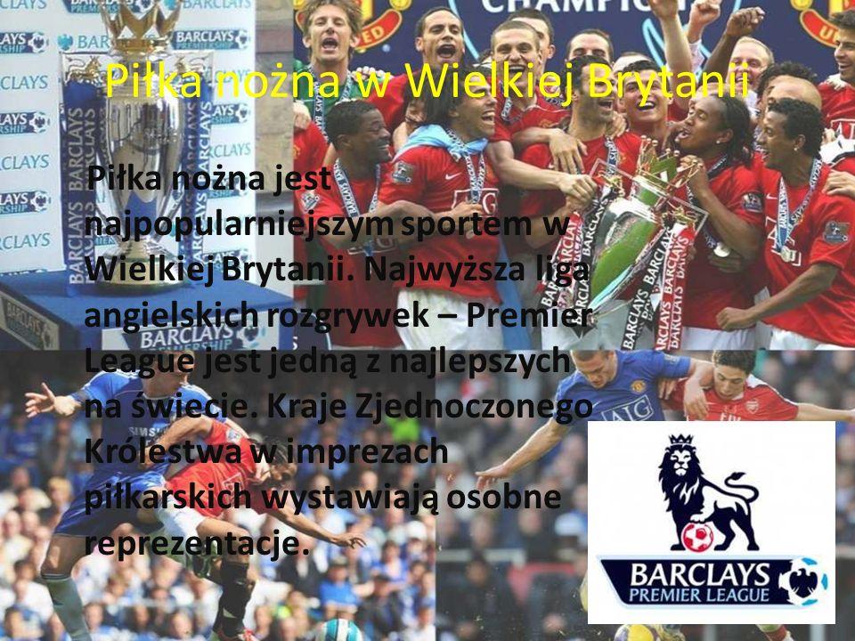 Piłka nożna w Wielkiej Brytanii Piłka nożna jest najpopularniejszym sportem w Wielkiej Brytanii. Najwyższa liga angielskich rozgrywek – Premier League
