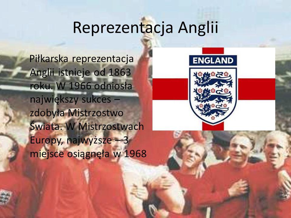 Reprezentacja Anglii Piłkarska reprezentacja Anglii istnieje od 1863 roku. W 1966 odniosła największy sukces – zdobyła Mistrzostwo Świata. W Mistrzost