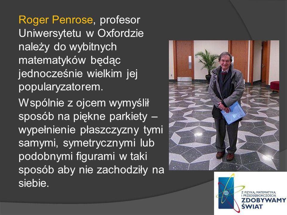 Roger Penrose, profesor Uniwersytetu w Oxfordzie należy do wybitnych matematyków będąc jednocześnie wielkim jej popularyzatorem. Wspólnie z ojcem wymy