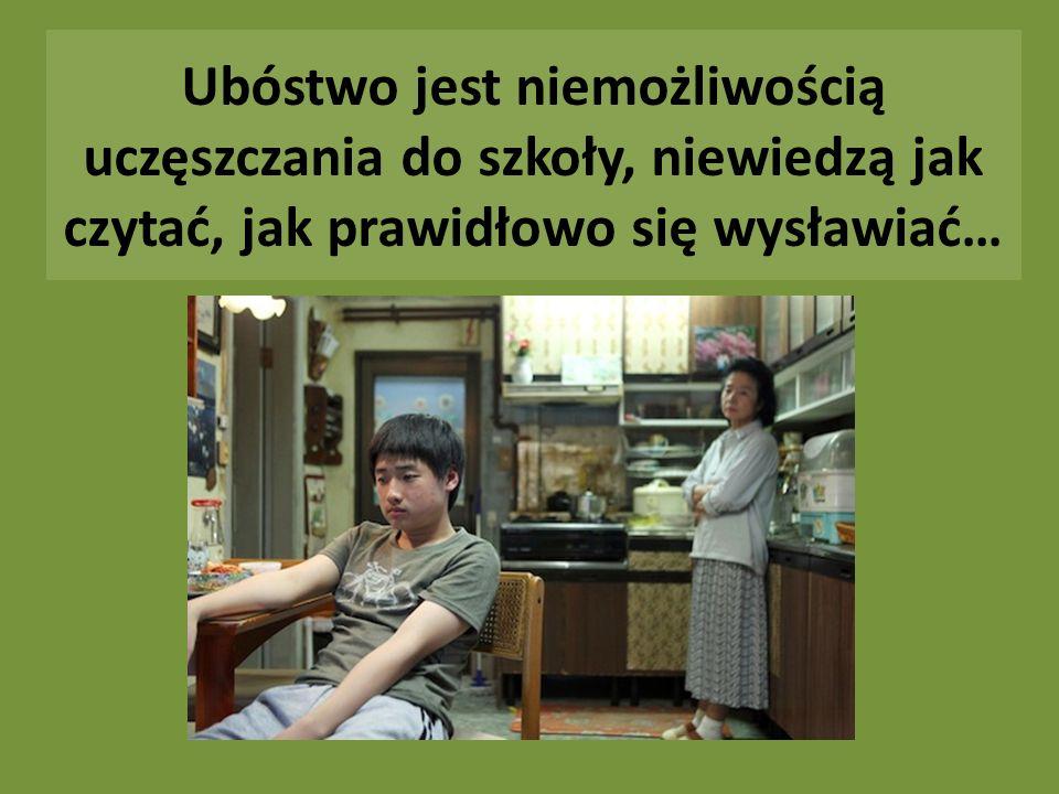Ubóstwo jest niemożliwością uczęszczania do szkoły, niewiedzą jak czytać, jak prawidłowo się wysławiać…