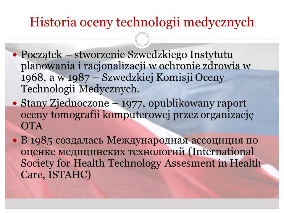 Historia oceny technologii medycznych Początek – stworzenie Szwedzkiego Instytutu planowania i racjonalizacji w ochronie zdrowia w 1968, а w 1987 – Szwedzkiej Komisji Oceny Technologii Medycznych.