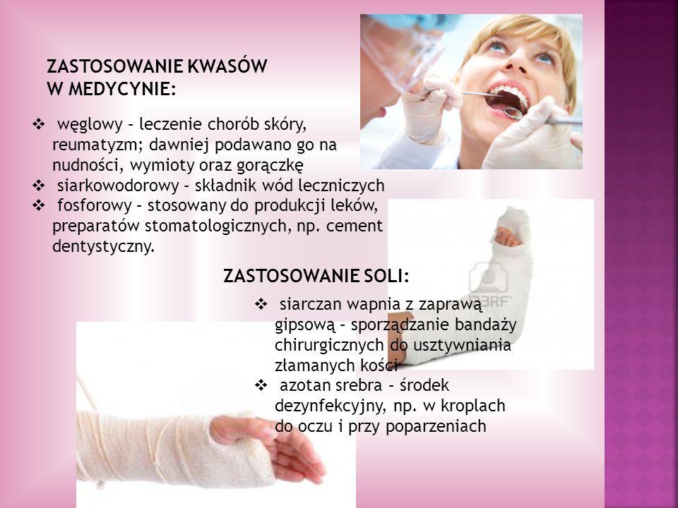 ZASTOSOWANIE KWASÓW W MEDYCYNIE: węglowy – leczenie chorób skóry, reumatyzm; dawniej podawano go na nudności, wymioty oraz gorączkę siarkowodorowy – s