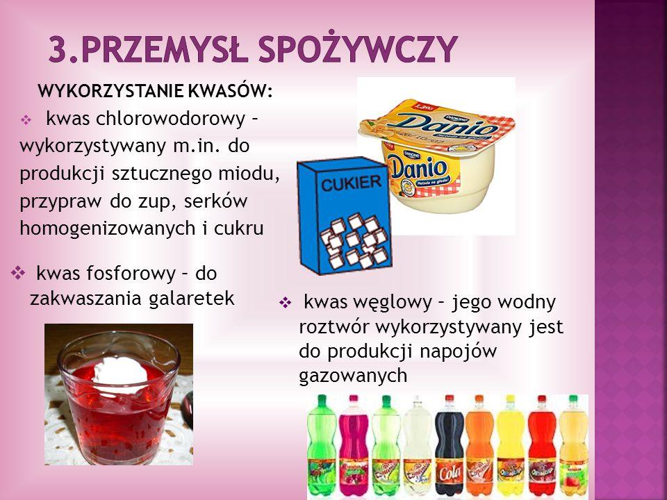 WYKORZYSTANIE KWASÓW: kwas chlorowodorowy – wykorzystywany m.in. do produkcji sztucznego miodu, przypraw do zup, serków homogenizowanych i cukru kwas