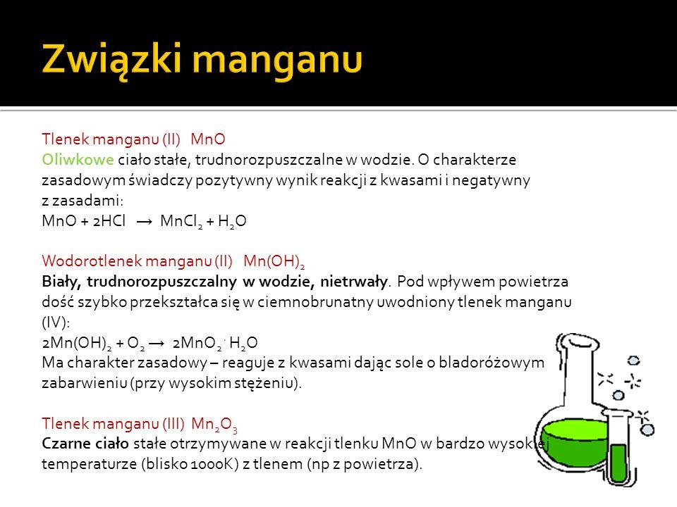 Tlenek manganu (II) MnO Oliwkowe ciało stałe, trudnorozpuszczalne w wodzie.