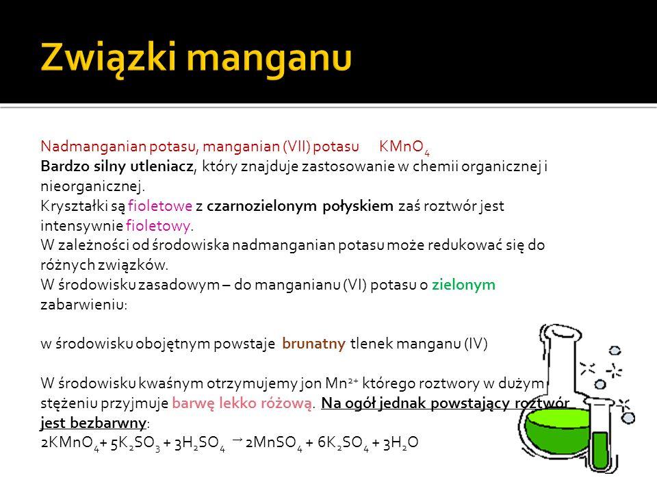 Nadmanganian potasu, manganian (VII) potasu KMnO 4 Bardzo silny utleniacz, który znajduje zastosowanie w chemii organicznej i nieorganicznej.