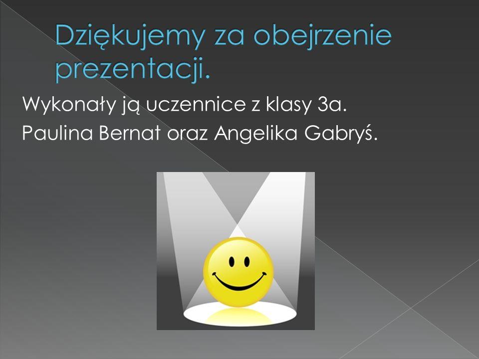 Wykonały ją uczennice z klasy 3a. Paulina Bernat oraz Angelika Gabryś.