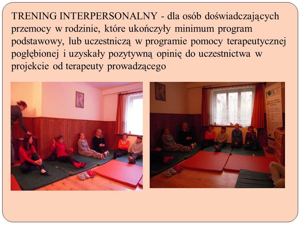 TRENING INTERPERSONALNY - dla osób doświadczających przemocy w rodzinie, które ukończyły minimum program podstawowy, lub uczestniczą w programie pomoc