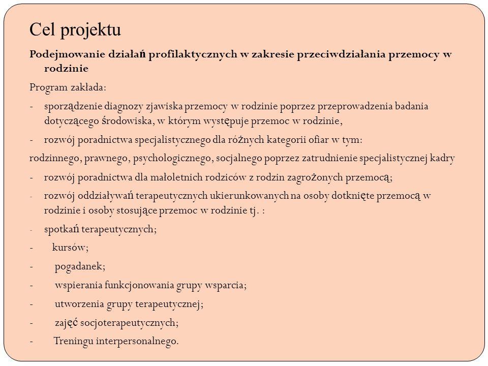 Cel projektu Podejmowanie działa ń profilaktycznych w zakresie przeciwdziałania przemocy w rodzinie Program zakłada: - sporz ą dzenie diagnozy zjawisk