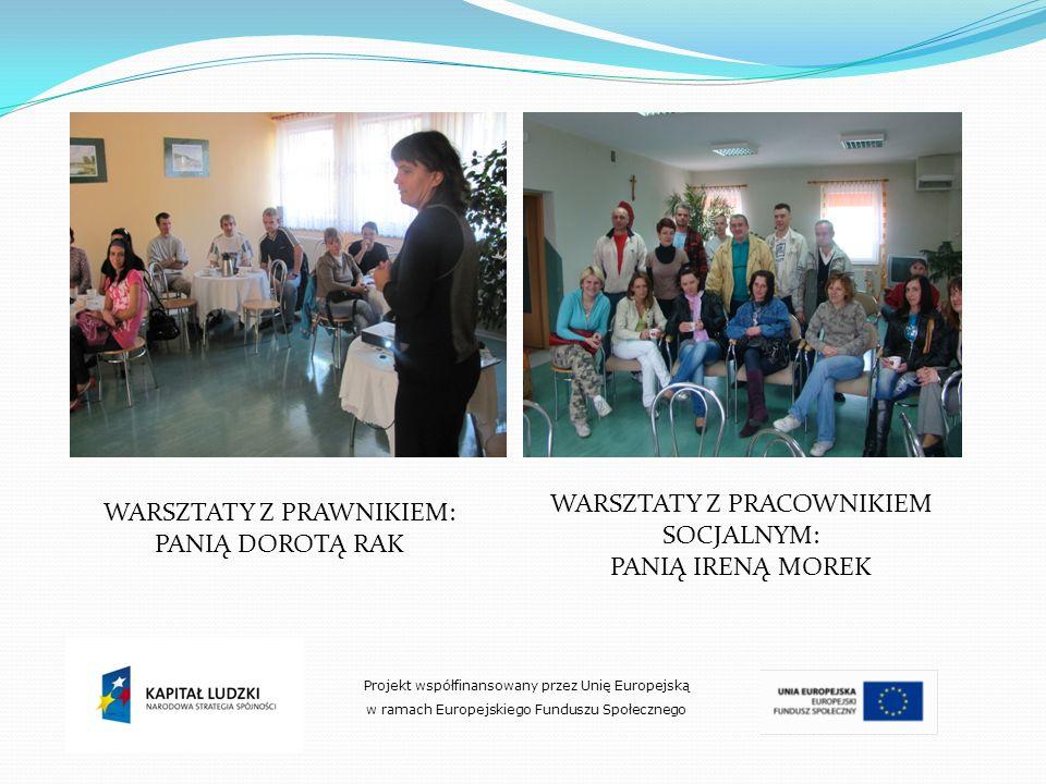Projekt współfinansowany przez Unię Europejską w ramach Europejskiego Funduszu Społecznego WARSZTATY Z PRAWNIKIEM: PANIĄ DOROTĄ RAK WARSZTATY Z PRACOW
