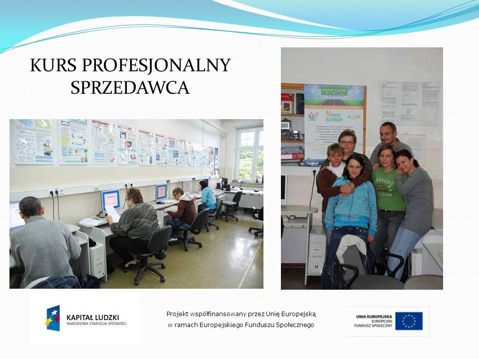 Projekt współfinansowany przez Unię Europejską w ramach Europejskiego Funduszu Społecznego KURS PROFESJONALNY SPRZEDAWCA