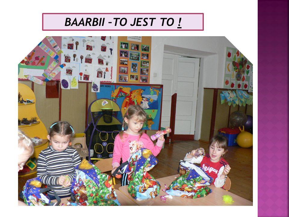 BAARBII –TO JEST TO !