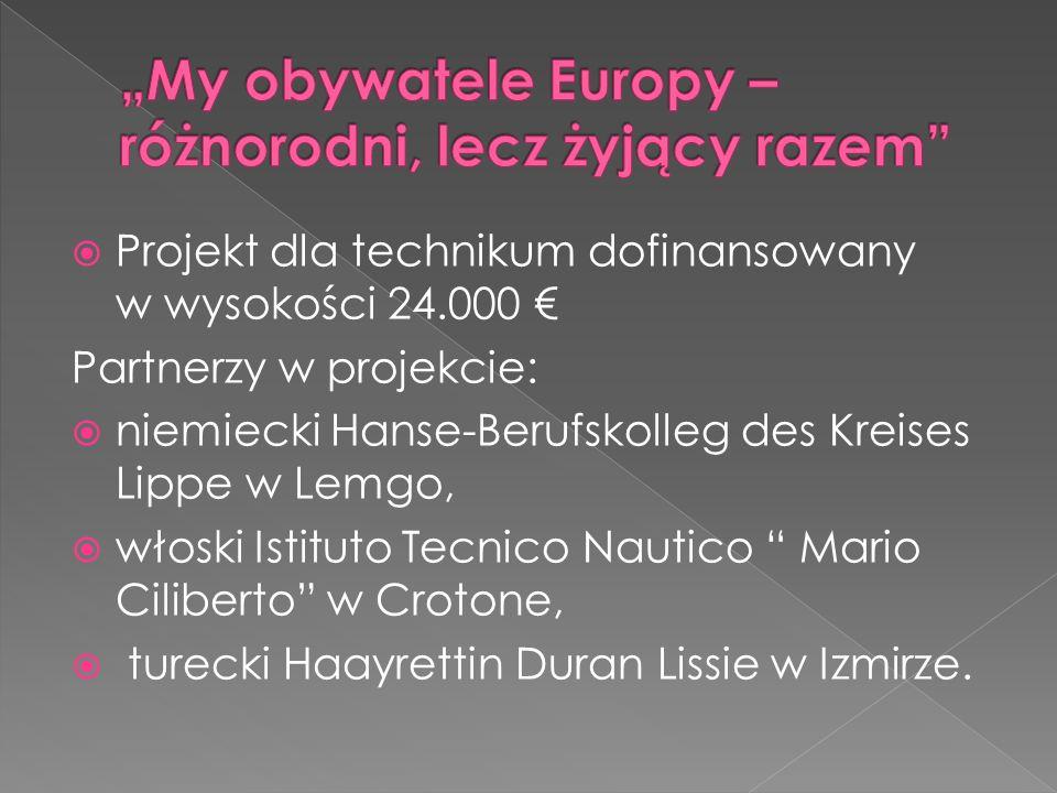 Projekt dla technikum dofinansowany w wysokości 24.000 Partnerzy w projekcie: niemiecki Hanse-Berufskolleg des Kreises Lippe w Lemgo, włoski Istituto Tecnico Nautico Mario Ciliberto w Crotone, turecki Haayrettin Duran Lissie w Izmirze.