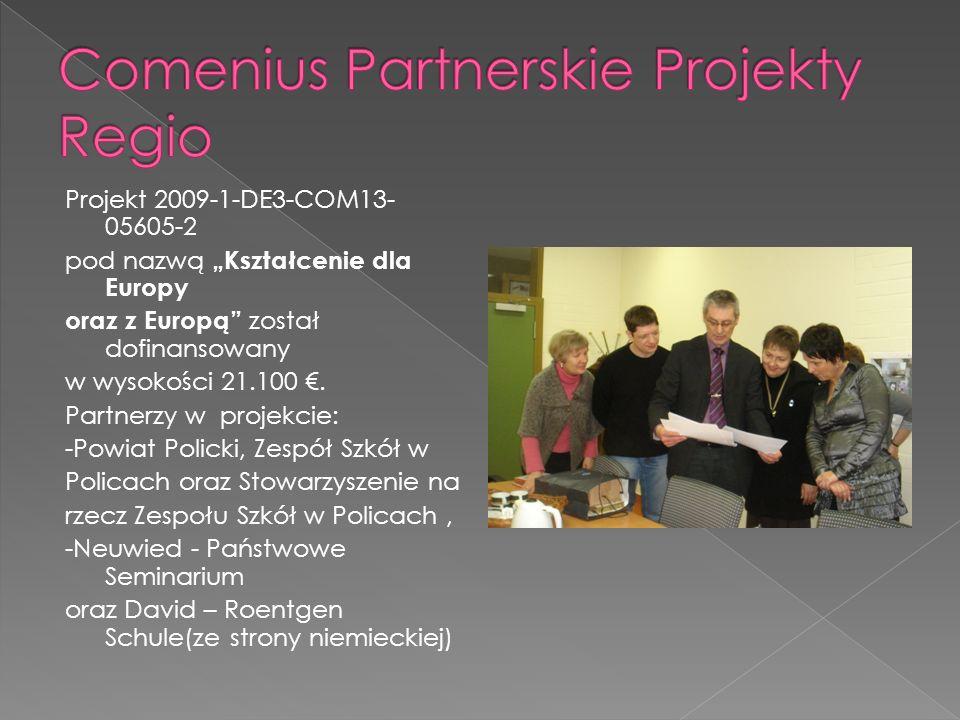 Projekt 2009-1-DE3-COM13- 05605-2 pod nazwą Kształcenie dla Europy oraz z Europą został dofinansowany w wysokości 21.100.