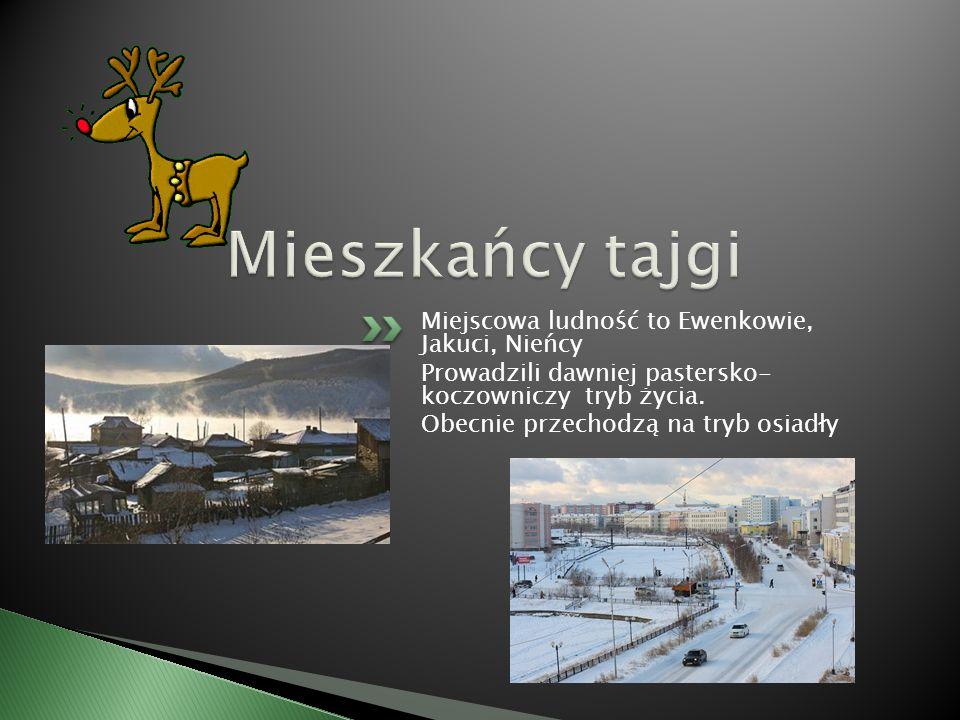 Miejscowa ludność to Ewenkowie, Jakuci, Nieńcy Prowadzili dawniej pastersko- koczowniczy tryb życia.
