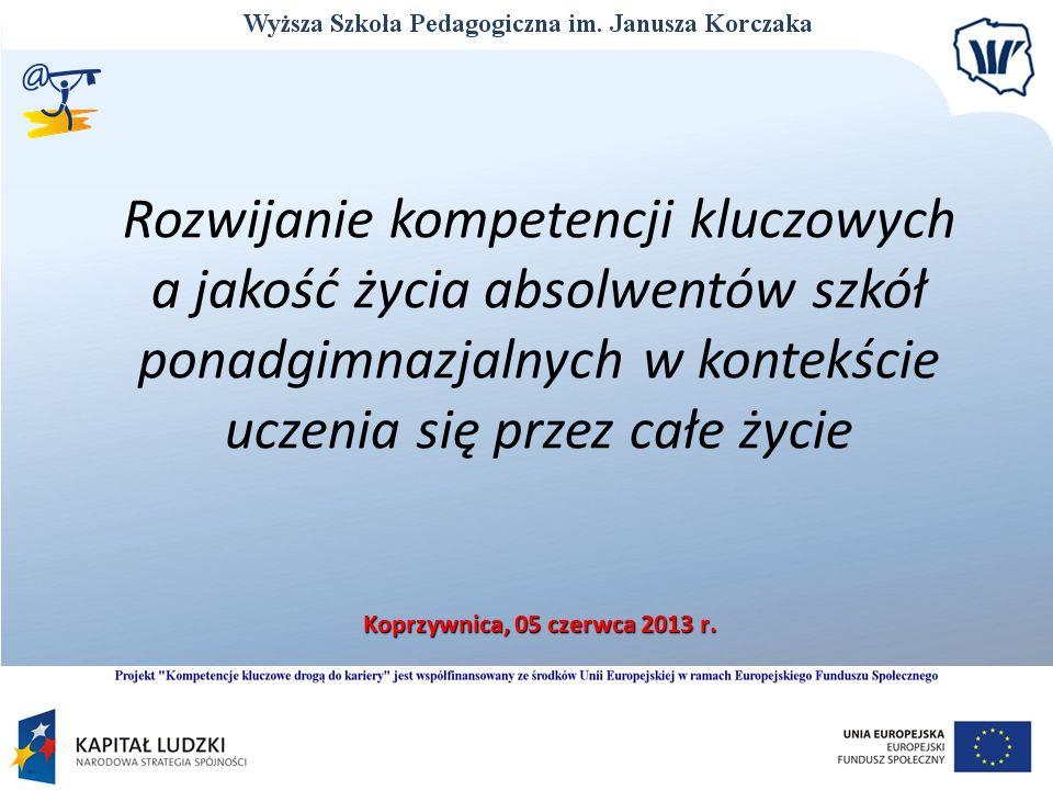 Rozwijanie kompetencji kluczowych a jakość życia absolwentów szkół ponadgimnazjalnych w kontekście uczenia się przez całe życie Koprzywnica, 05 czerwc