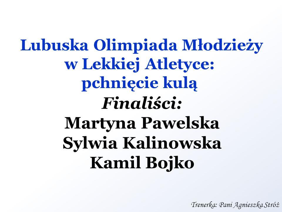 Finaliści: Martyna Pawelska Sylwia Kalinowska Kamil Bojko Lubuska Olimpiada Młodzieży w Lekkiej Atletyce: pchnięcie kulą