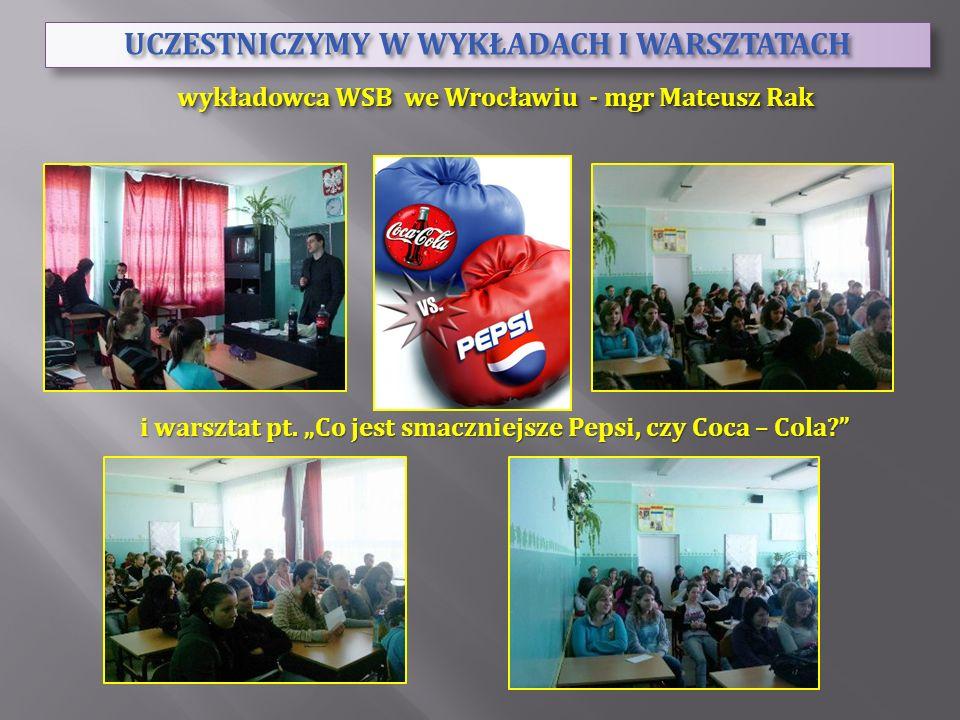 UCZESTNICZYMY W WYKŁADACH I WARSZTATACH wykładowca WSB we Wrocławiu - mgr Mateusz Rak i warsztat pt. Co jest smaczniejsze Pepsi, czy Coca – Cola?