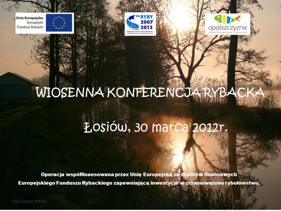 WIOSENNA KONFERENCJA RYBACKA Łosiów, 30 marca 2012r.