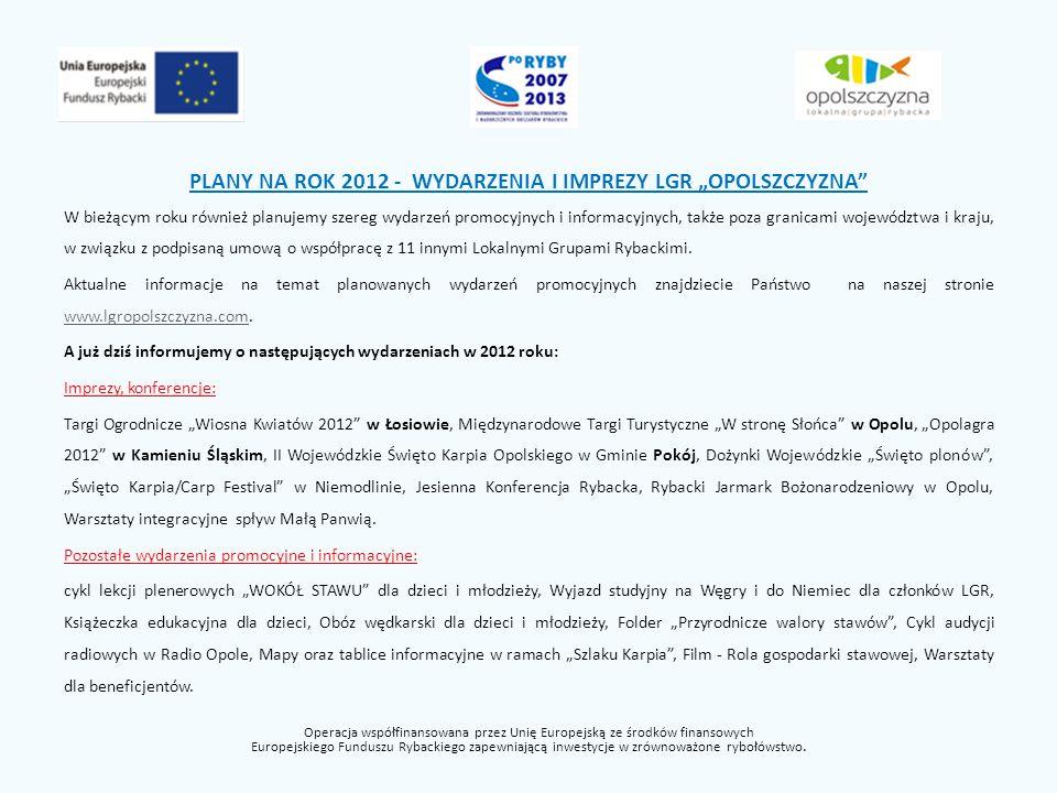 DZIĘKUJĘ ZA UWAGĘ ZAPRASZAM DO SKŁADANIA WNIOSKÓW O DOTACJE, UCZESTNICTWA W NASZYCH WYDARZENIACH ORAZ ODWIEDZIN STRONY www.lgropolszczyzna.com Operacja współfinansowana przez Unię Europejską ze środków finansowych Europejskiego Funduszu Rybackiego zapewniającą inwestycje w zrównoważone rybołówstwo.
