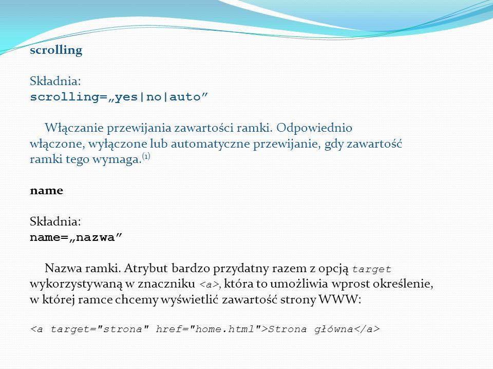scrolling Składnia: scrolling=yes|no|auto Włączanie przewijania zawartości ramki.
