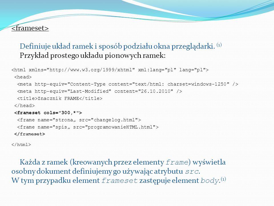 src Składnia: src=nazwa_pliku|url Źródłem jest tu plik z dokładną ścieżką dostępu, bądź też adres strony, której zawartość chcemy wyświetlić na ekranie.