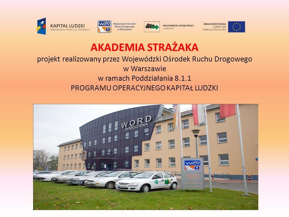 AKADEMIA STRAŻAKA projekt realizowany przez Wojewódzki Ośrodek Ruchu Drogowego w Warszawie w ramach Poddziałania 8.1.1 PROGRAMU OPERACYJNEGO KAPITAŁ L