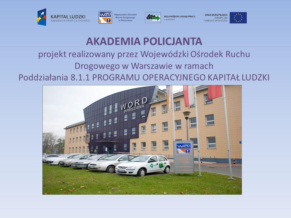 AKADEMIA POLICJANTA projekt realizowany przez Wojewódzki Ośrodek Ruchu Drogowego w Warszawie w ramach Poddziałania 8.1.1 PROGRAMU OPERACYJNEGO KAPITAŁ