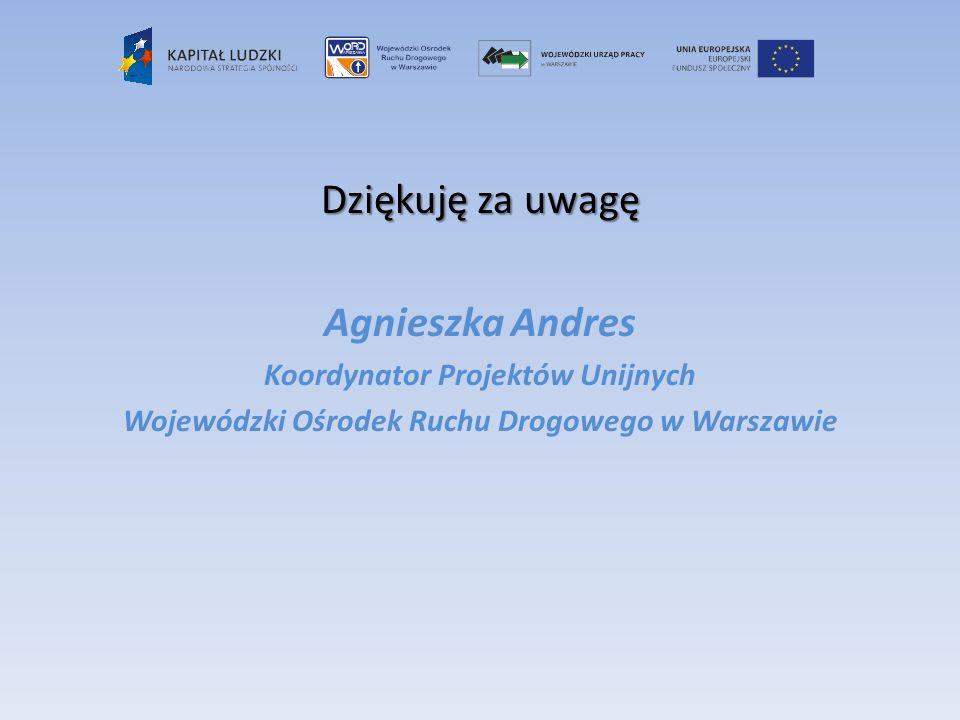 Dziękuję za uwagę Agnieszka Andres Koordynator Projektów Unijnych Wojewódzki Ośrodek Ruchu Drogowego w Warszawie