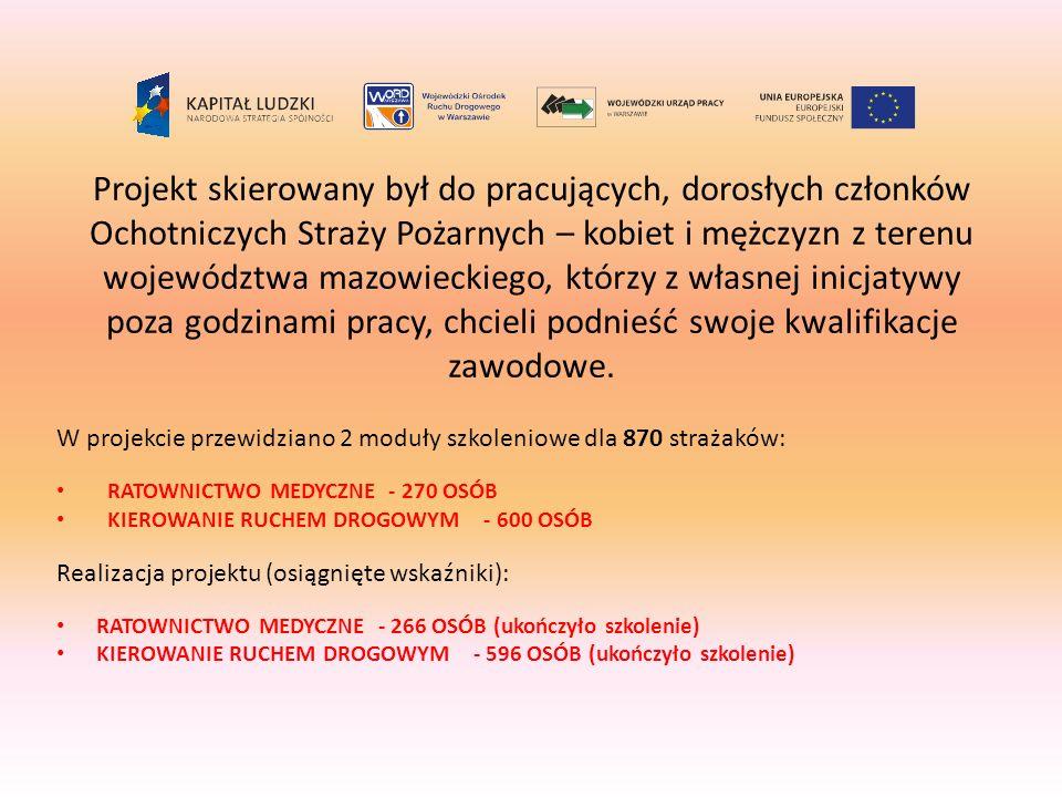 Projekt skierowany był do pracujących, dorosłych członków Ochotniczych Straży Pożarnych – kobiet i mężczyzn z terenu województwa mazowieckiego, którzy
