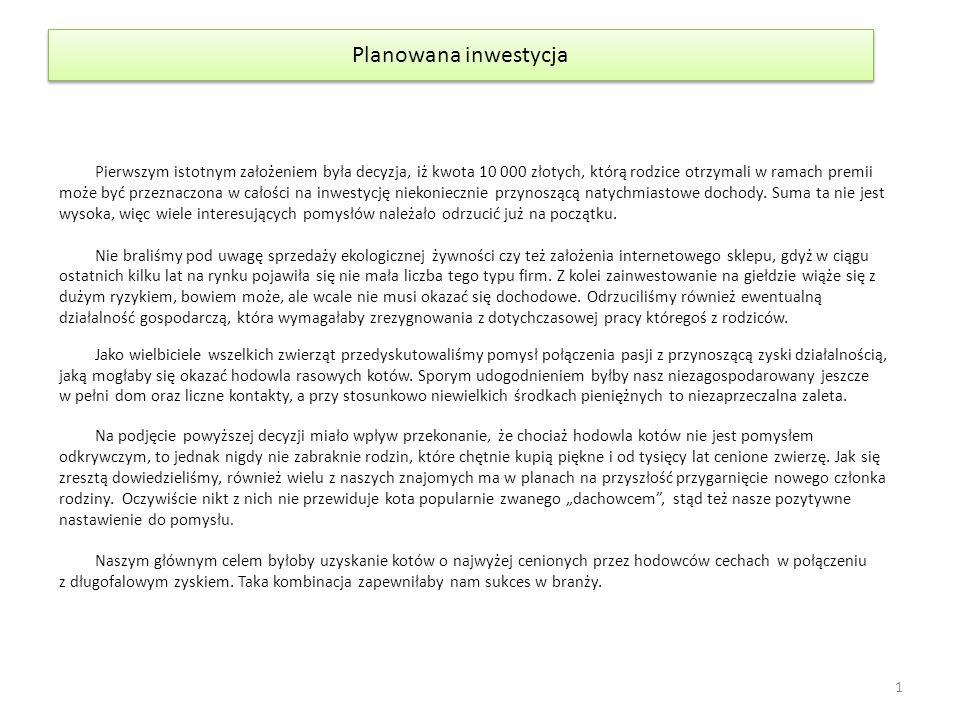 Planowana inwestycja Pierwszym istotnym założeniem była decyzja, iż kwota 10 000 złotych, którą rodzice otrzymali w ramach premii może być przeznaczon