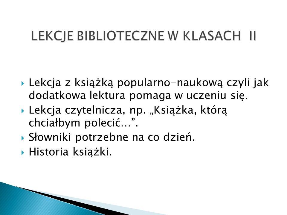 Lekcja z książką popularno-naukową czyli jak dodatkowa lektura pomaga w uczeniu się. Lekcja czytelnicza, np. Książka, którą chciałbym polecić…. Słowni
