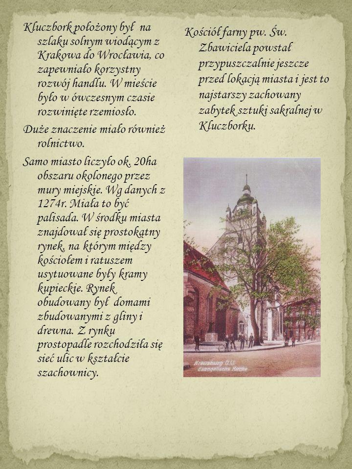 Kluczbork położony był na szlaku solnym wiodącym z Krakowa do Wrocławia, co zapewniało korzystny rozwój handlu. W mieście było w ówczesnym czasie rozw