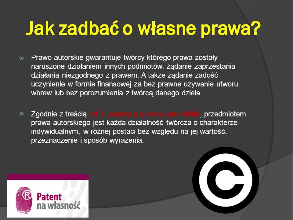 Prawo autorskie gwarantuje twórcy którego prawa zostały naruszone działaniem innych podmiotów, żądanie zaprzestania działania niezgodnego z prawem. A