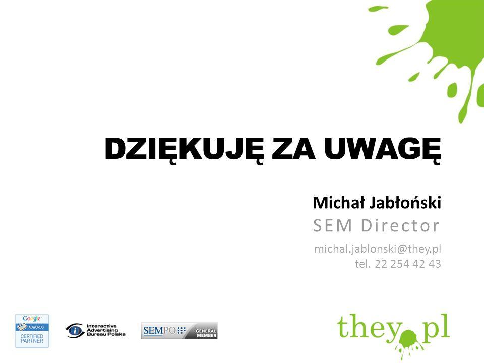 DZIĘKUJĘ ZA UWAGĘ Michał Jabłoński SEM Director michal.jablonski@they.pl tel. 22 254 42 43