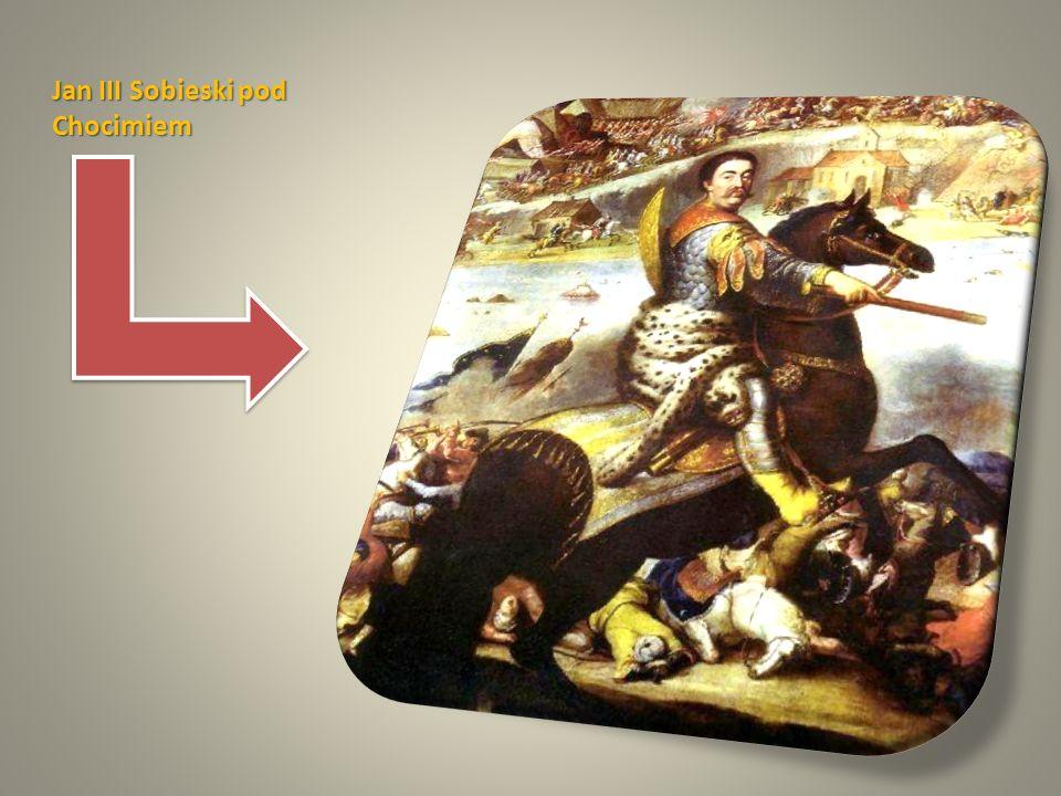 Jan III Sobieski pod Chocimiem