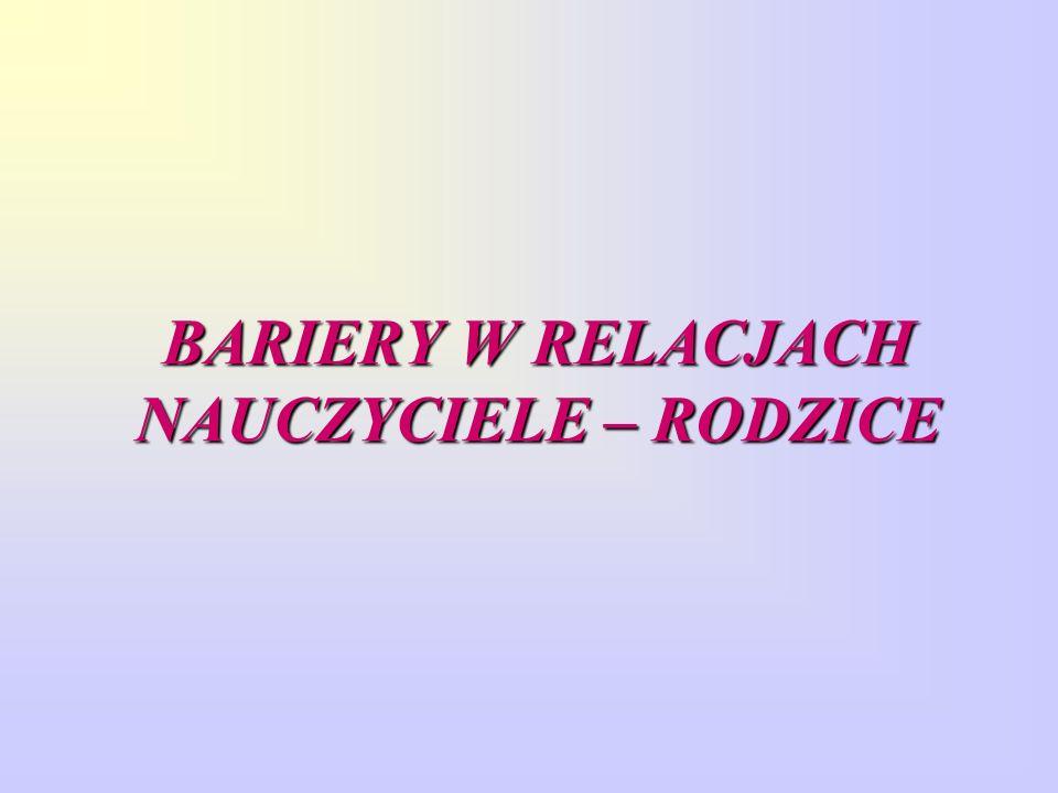 BARIERY W RELACJACH NAUCZYCIELE – RODZICE