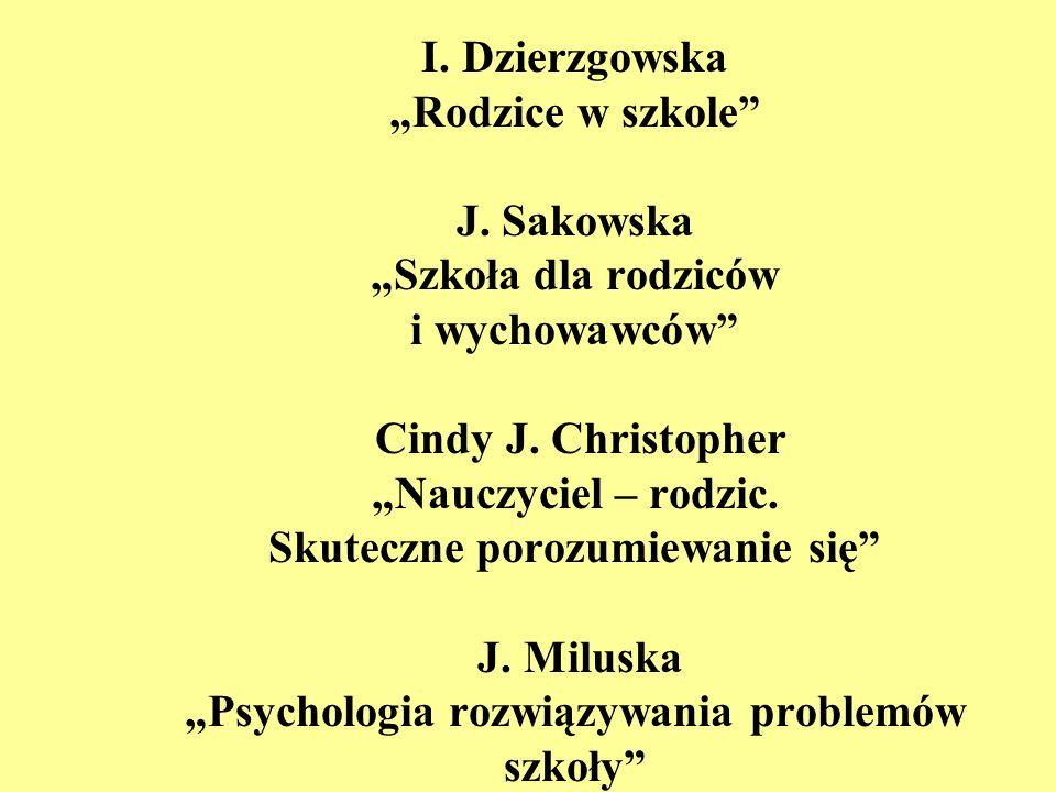 I. Dzierzgowska Rodzice w szkole J. Sakowska Szkoła dla rodziców i wychowawców Cindy J. Christopher Nauczyciel – rodzic. Skuteczne porozumiewanie się
